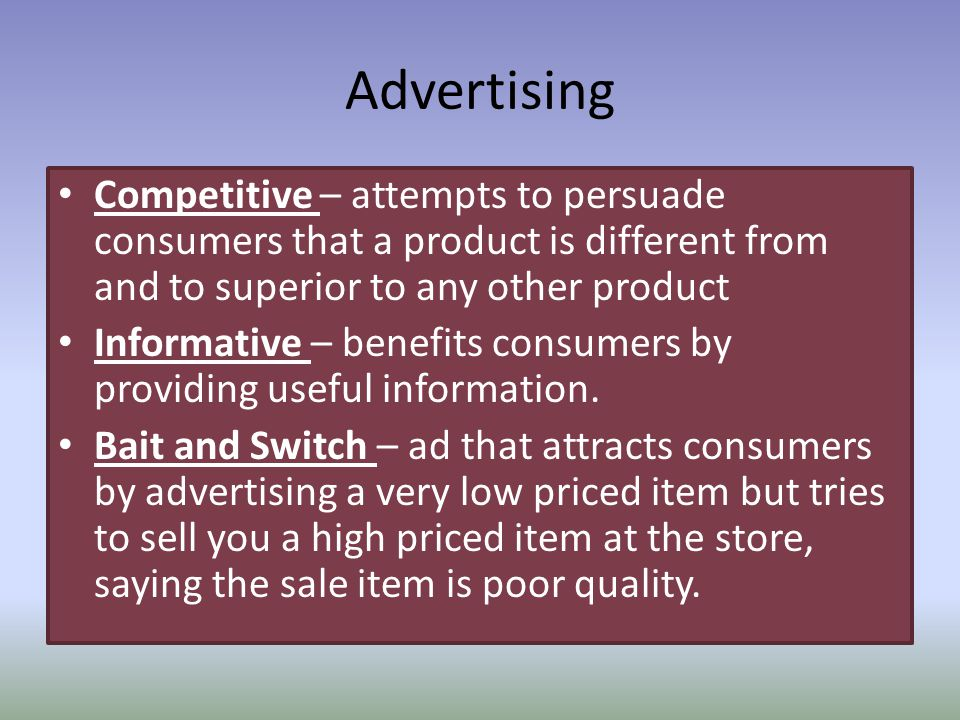Advertising Competitive – attempts to persuade consumers that a product is different from and to superior to any other product.