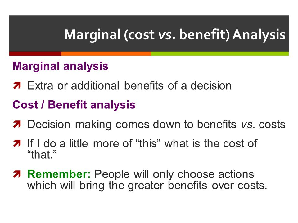 Marginal (cost vs. benefit) Analysis