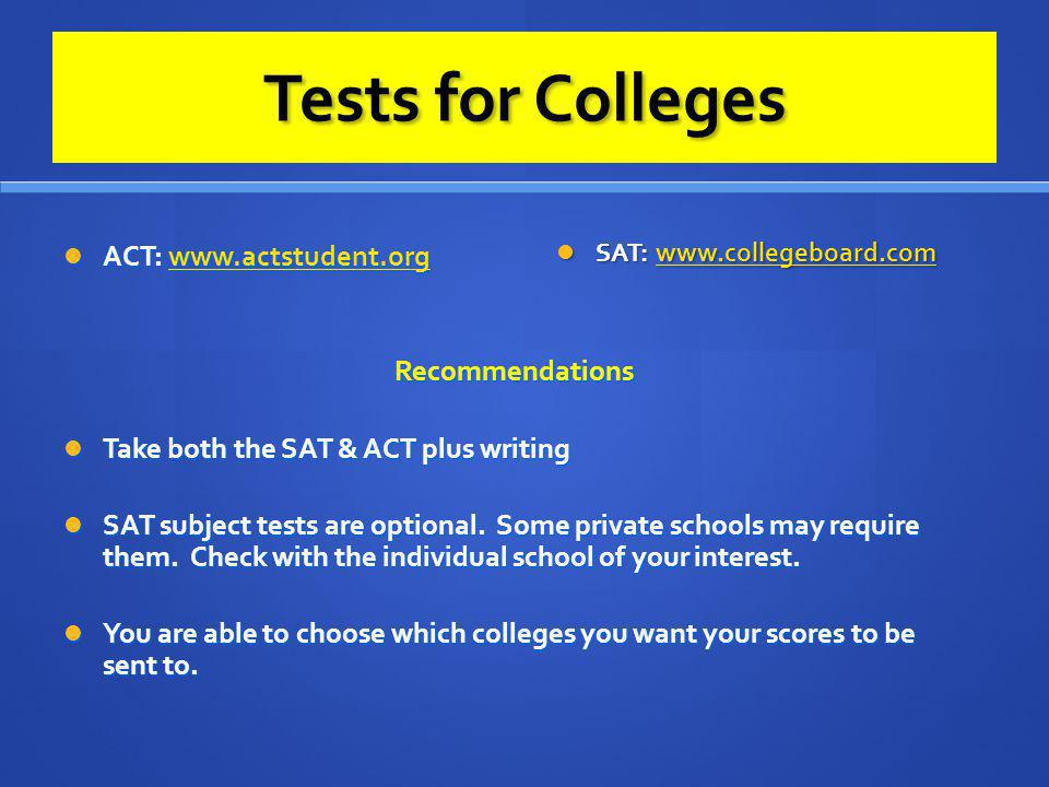 Tests for Colleges ACT: www.actstudent.org Recommendations