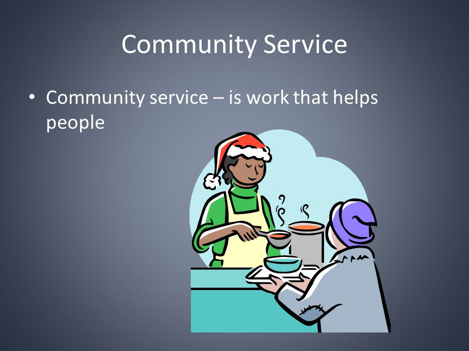Community Service Community service – is work that helps people