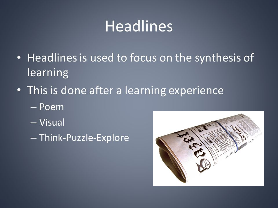 Headlines Headlines is used to focus on the synthesis of learning
