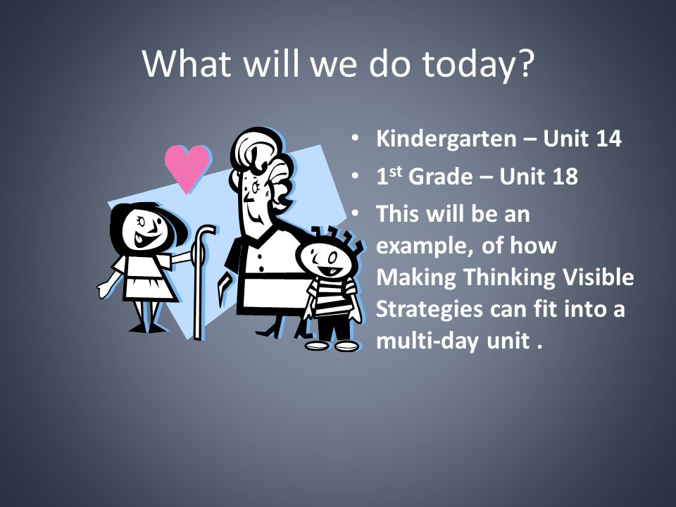 What will we do today Kindergarten – Unit 14 1st Grade – Unit 18