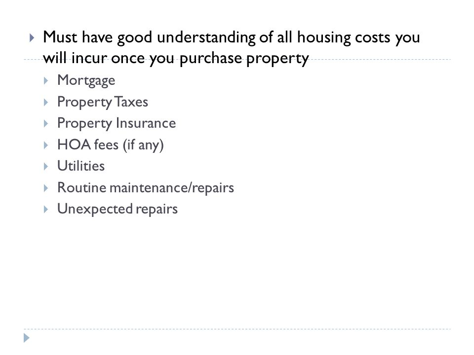 Must have good understanding of all housing costs you will incur once you purchase property