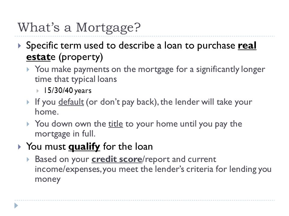 What's a Mortgage Specific term used to describe a loan to purchase real estate (property)