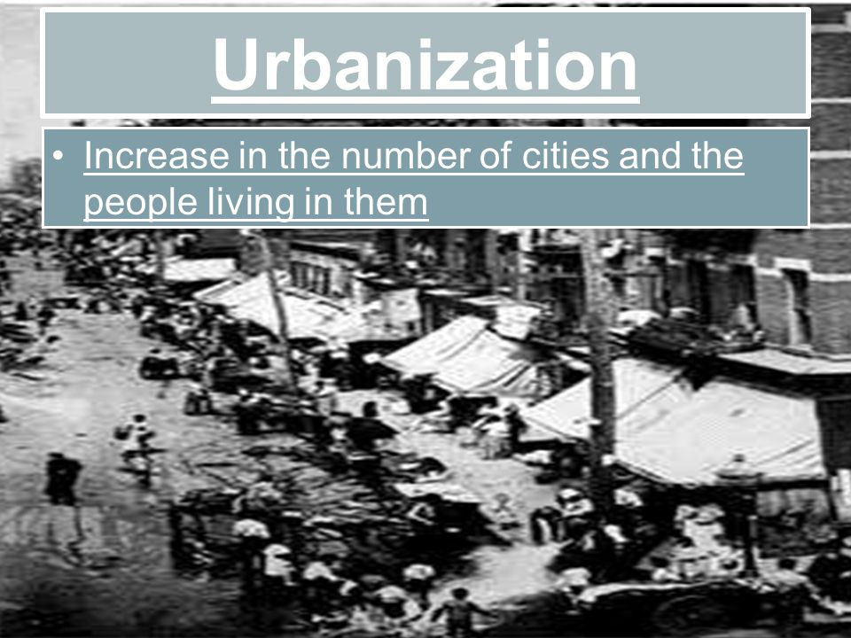 Urbanization Increase in the number of cities and the people living in them