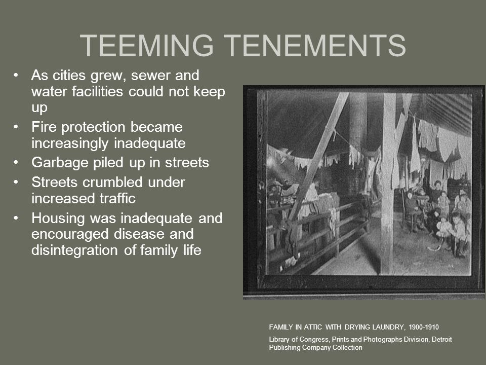 TEEMING TENEMENTS As cities grew, sewer and water facilities could not keep up. Fire protection became increasingly inadequate.