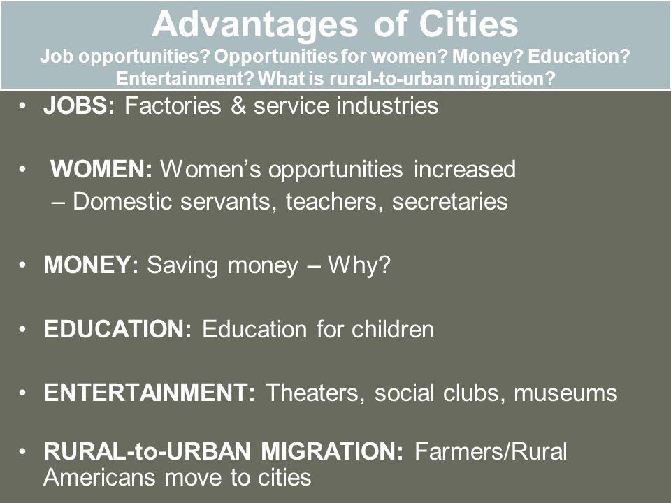 Advantages of Cities Job opportunities. Opportunities for women. Money