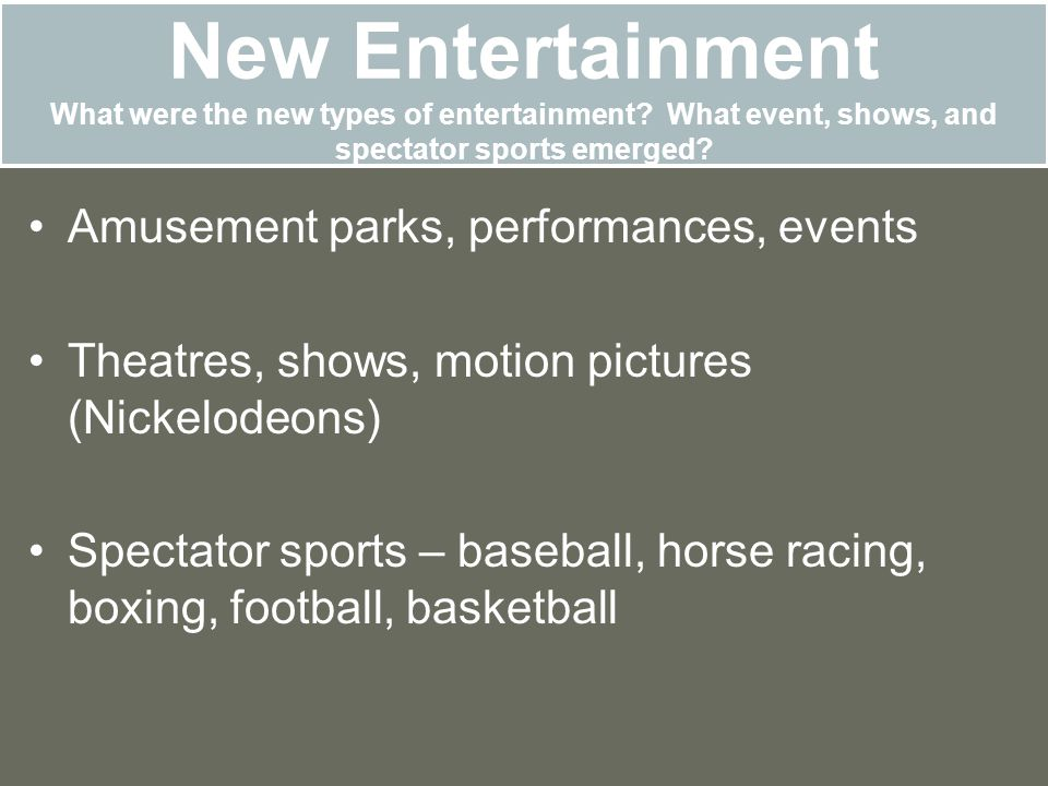 New Entertainment What were the new types of entertainment