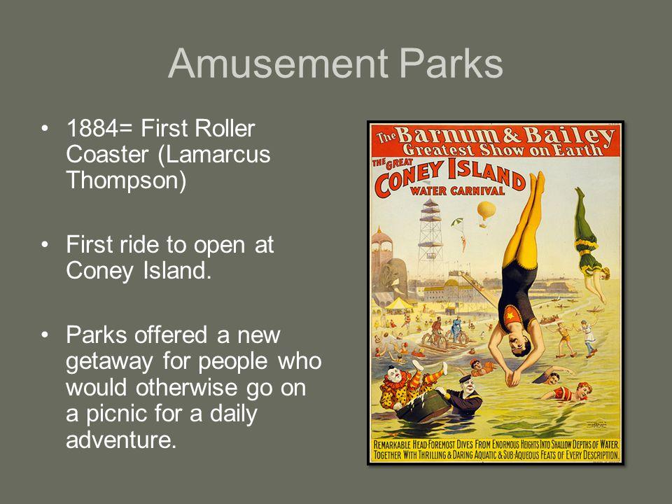 Amusement Parks 1884= First Roller Coaster (Lamarcus Thompson)