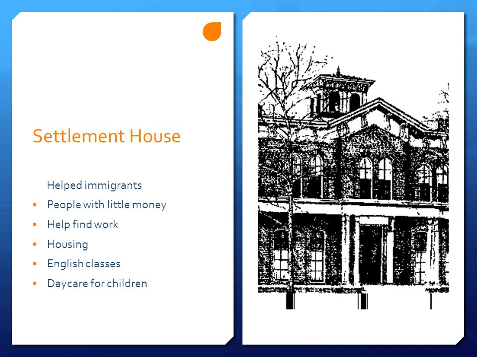 Settlement House Helped immigrants People with little money