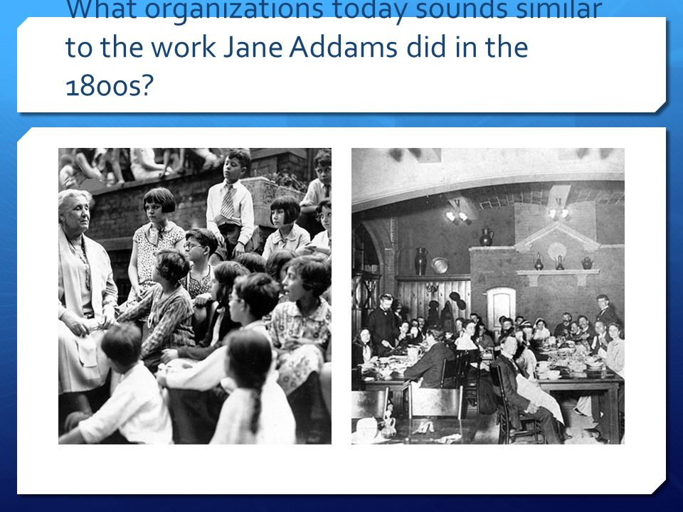 What organizations today sounds similar to the work Jane Addams did in the 1800s