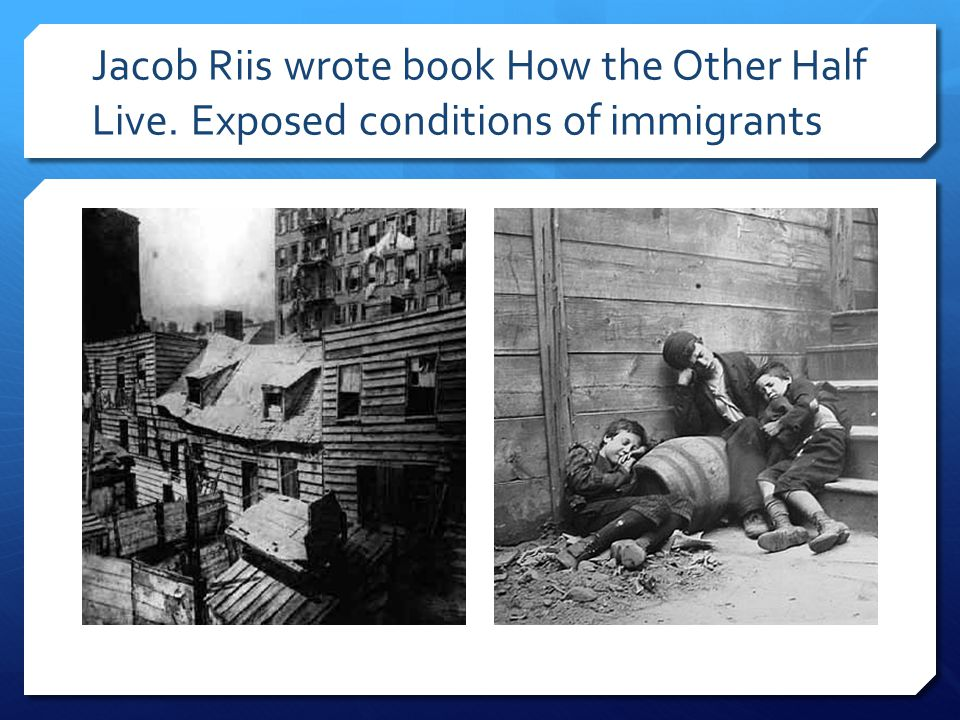 Jacob Riis wrote book How the Other Half Live