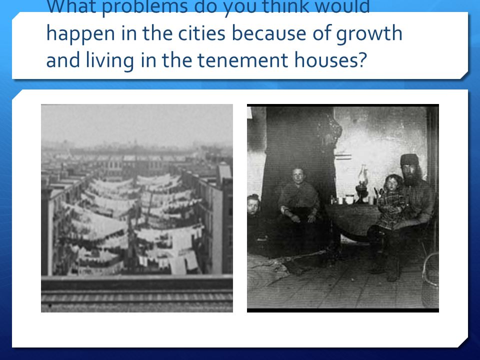 What problems do you think would happen in the cities because of growth and living in the tenement houses