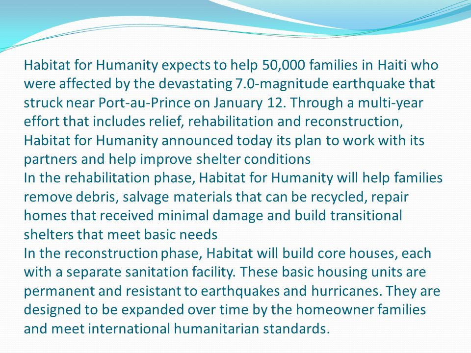 Habitat for Humanity expects to help 50,000 families in Haiti who were affected by the devastating 7.0-magnitude earthquake that struck near Port-au-Prince on January 12.