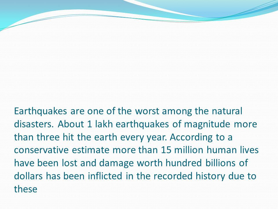 Earthquakes are one of the worst among the natural disasters