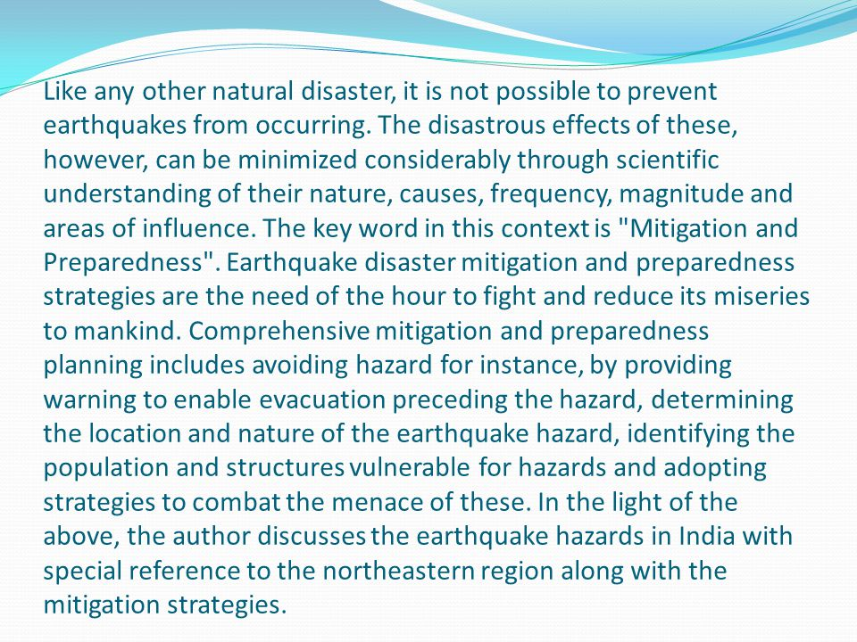 Like any other natural disaster, it is not possible to prevent earthquakes from occurring.