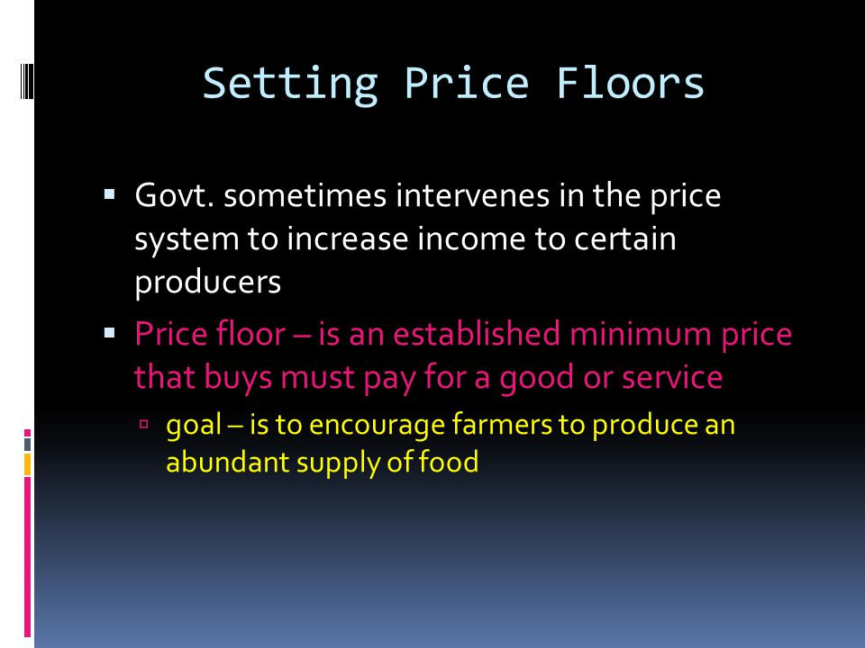 Setting Price Floors Govt. sometimes intervenes in the price system to increase income to certain producers.