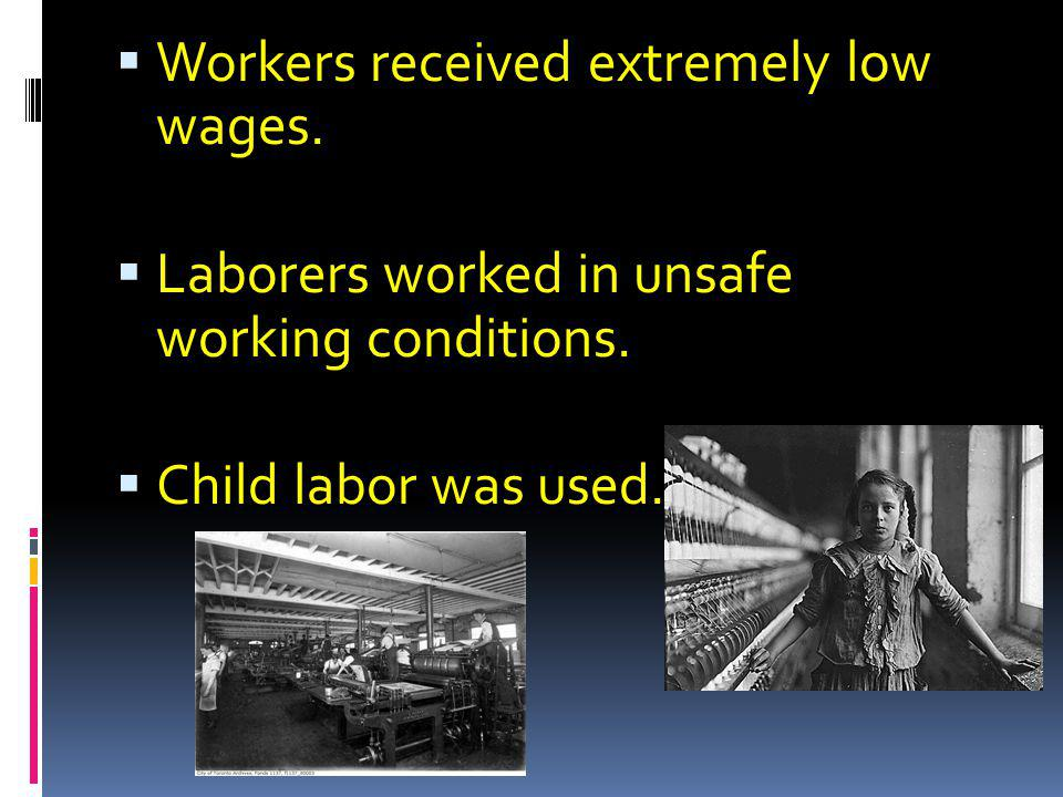 Workers received extremely low wages.