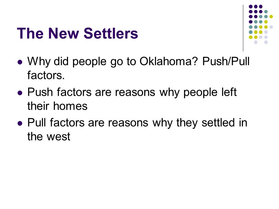 The New Settlers Why did people go to Oklahoma Push/Pull factors.