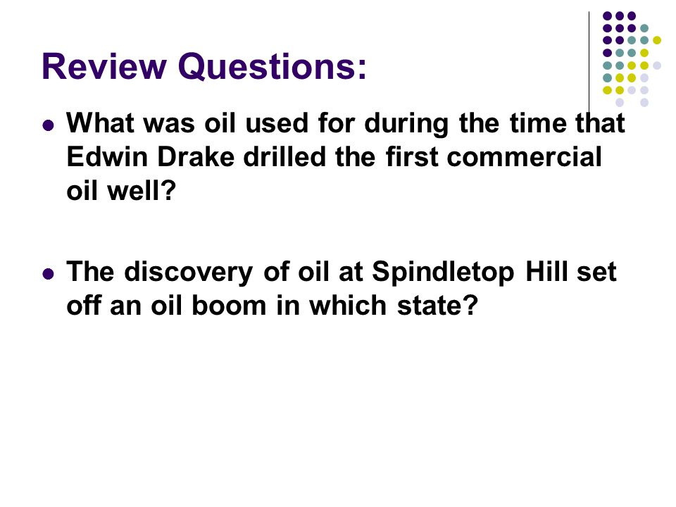 Review Questions: What was oil used for during the time that Edwin Drake drilled the first commercial oil well