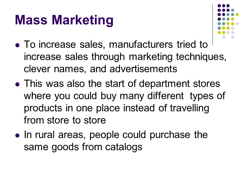 Mass Marketing To increase sales, manufacturers tried to increase sales through marketing techniques, clever names, and advertisements.