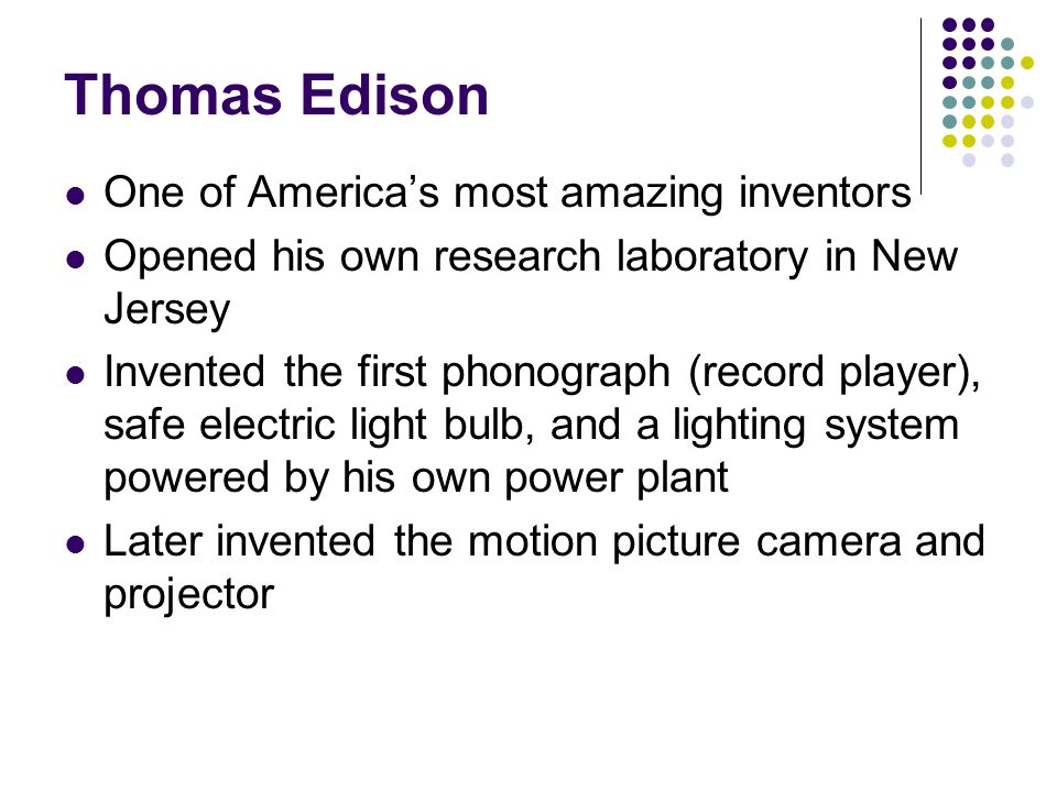 Thomas Edison One of America's most amazing inventors