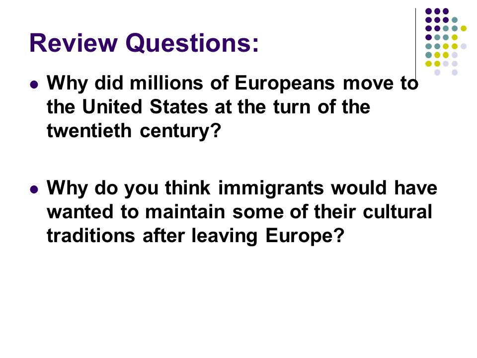 Review Questions: Why did millions of Europeans move to the United States at the turn of the twentieth century