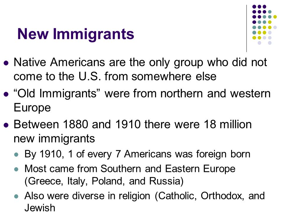 New Immigrants Native Americans are the only group who did not come to the U.S. from somewhere else.