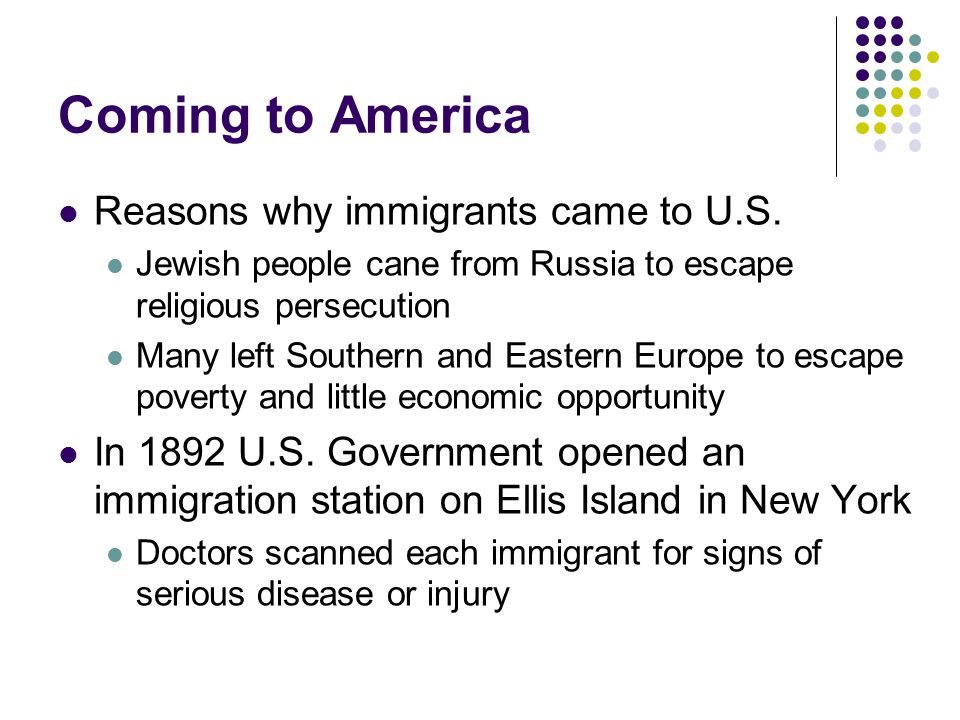 Coming to America Reasons why immigrants came to U.S.