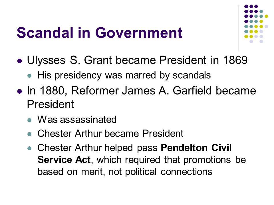 Scandal in Government Ulysses S. Grant became President in 1869