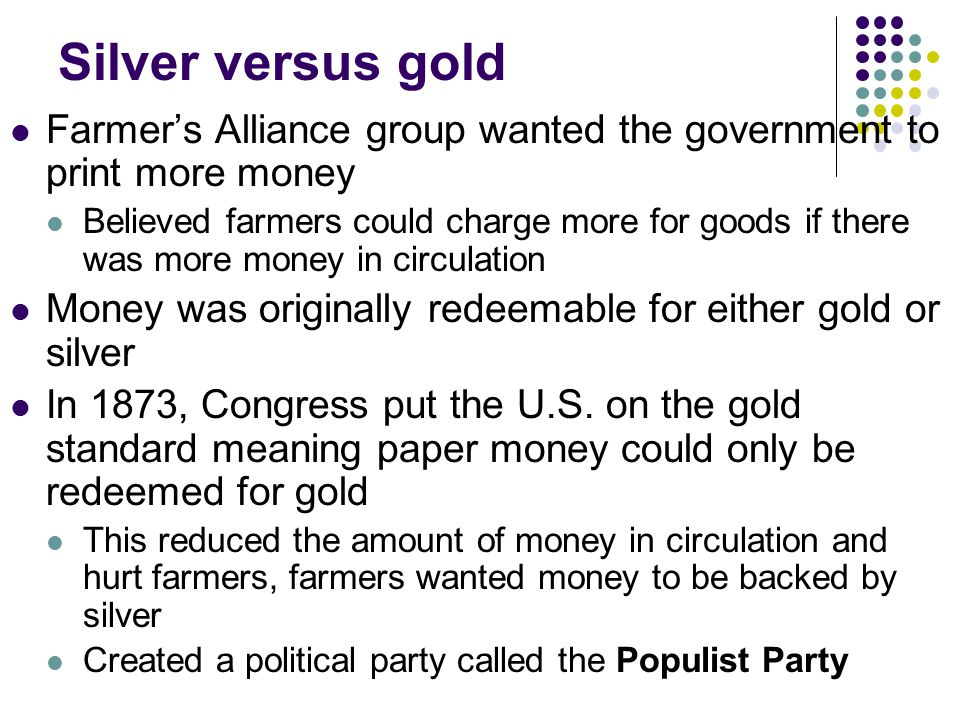 Silver versus gold Farmer's Alliance group wanted the government to print more money.