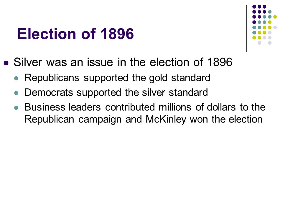 Election of 1896 Silver was an issue in the election of 1896