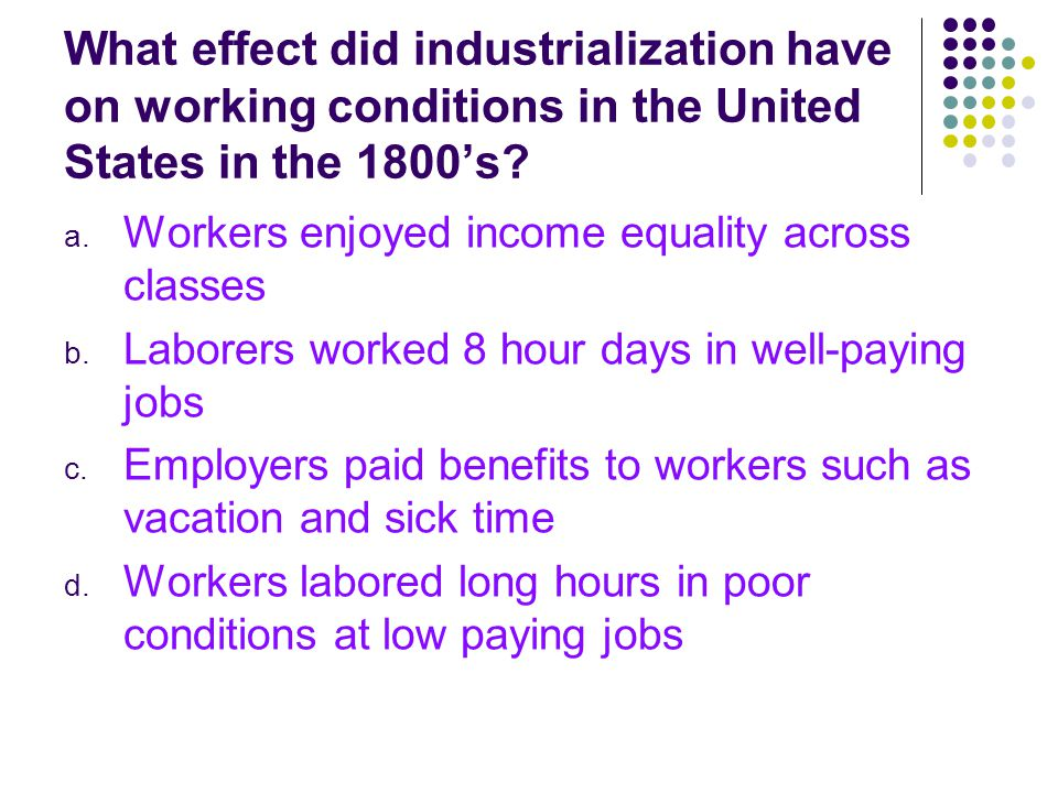 What effect did industrialization have on working conditions in the United States in the 1800's