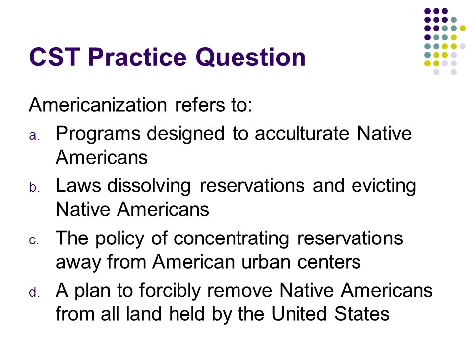 CST Practice Question Americanization refers to: