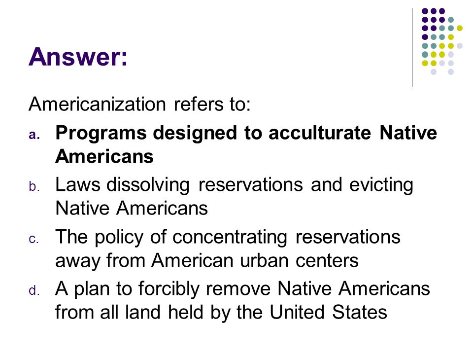 Answer: Americanization refers to:
