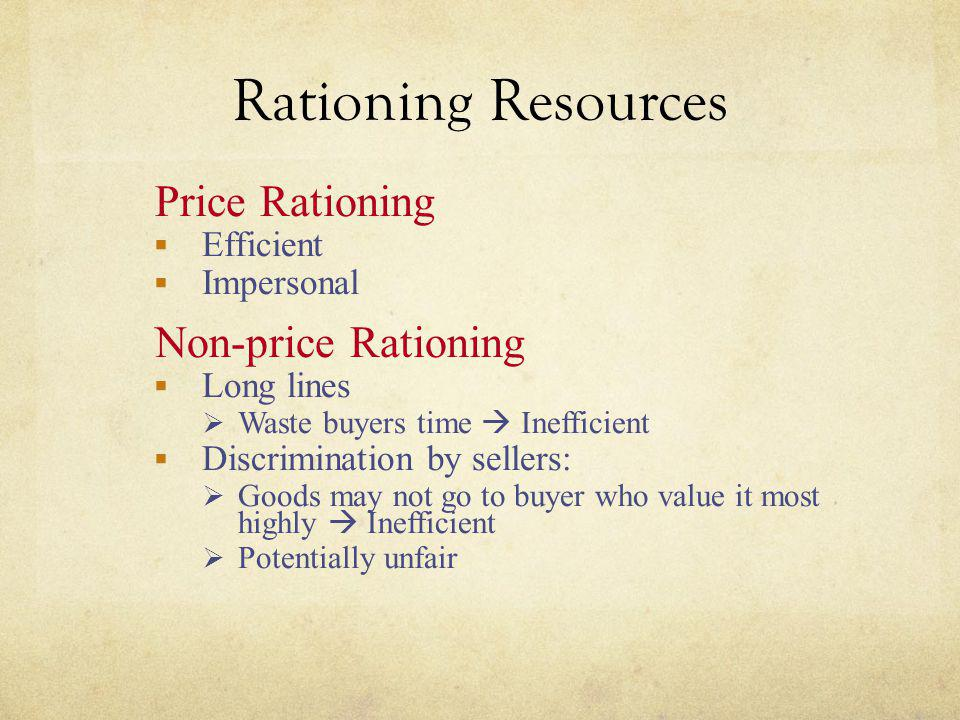 Rationing Resources Price Rationing Non-price Rationing Efficient