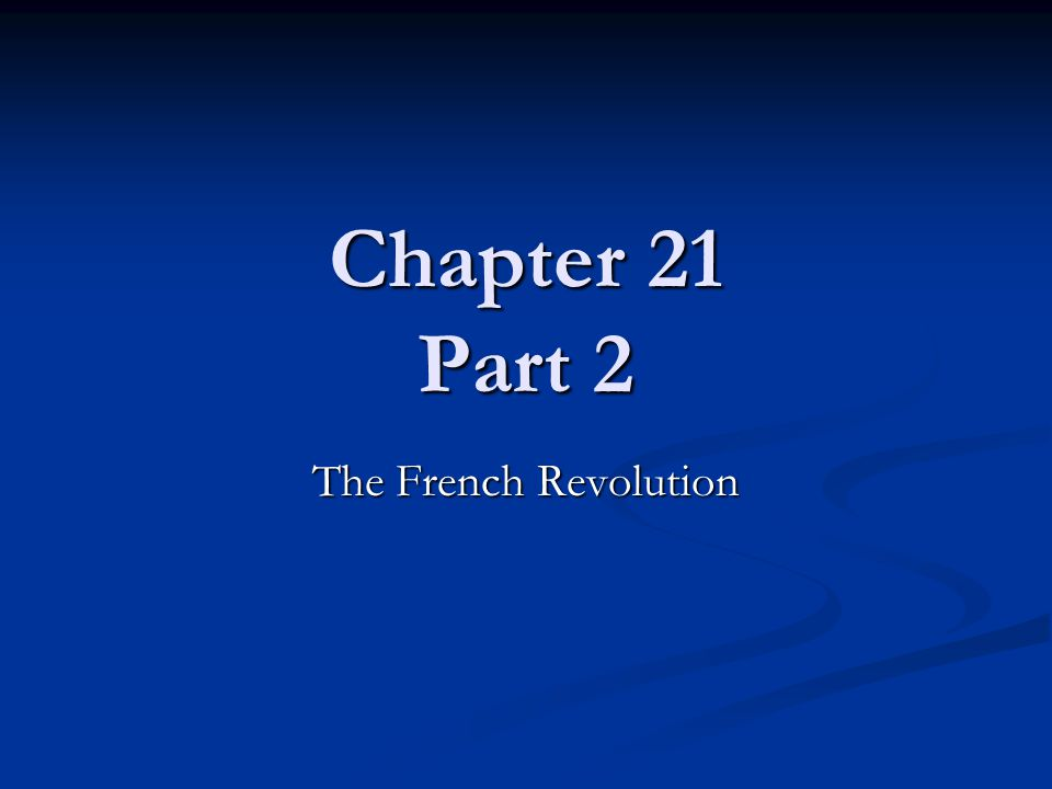 Chapter 21 Part 2 The French Revolution