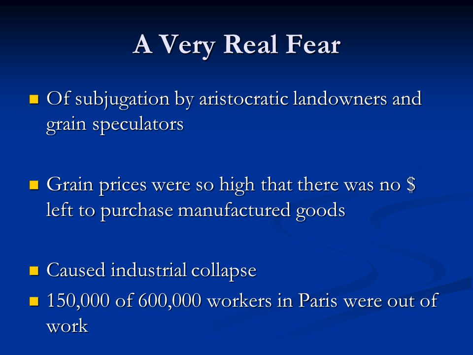 A Very Real Fear Of subjugation by aristocratic landowners and grain speculators.