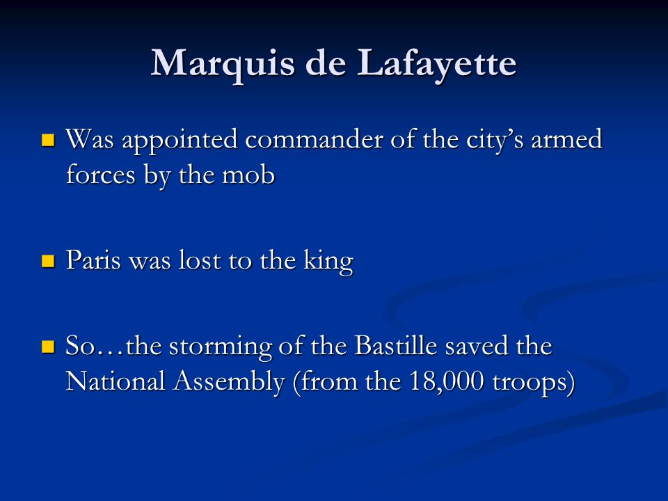 Marquis de Lafayette Was appointed commander of the city's armed forces by the mob. Paris was lost to the king.