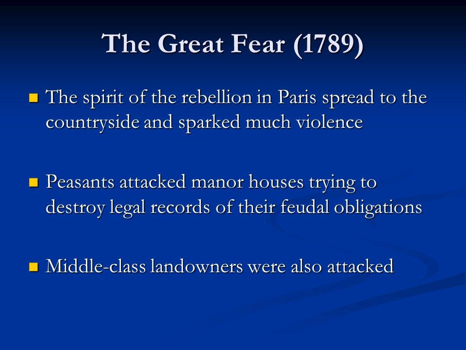The Great Fear (1789) The spirit of the rebellion in Paris spread to the countryside and sparked much violence.