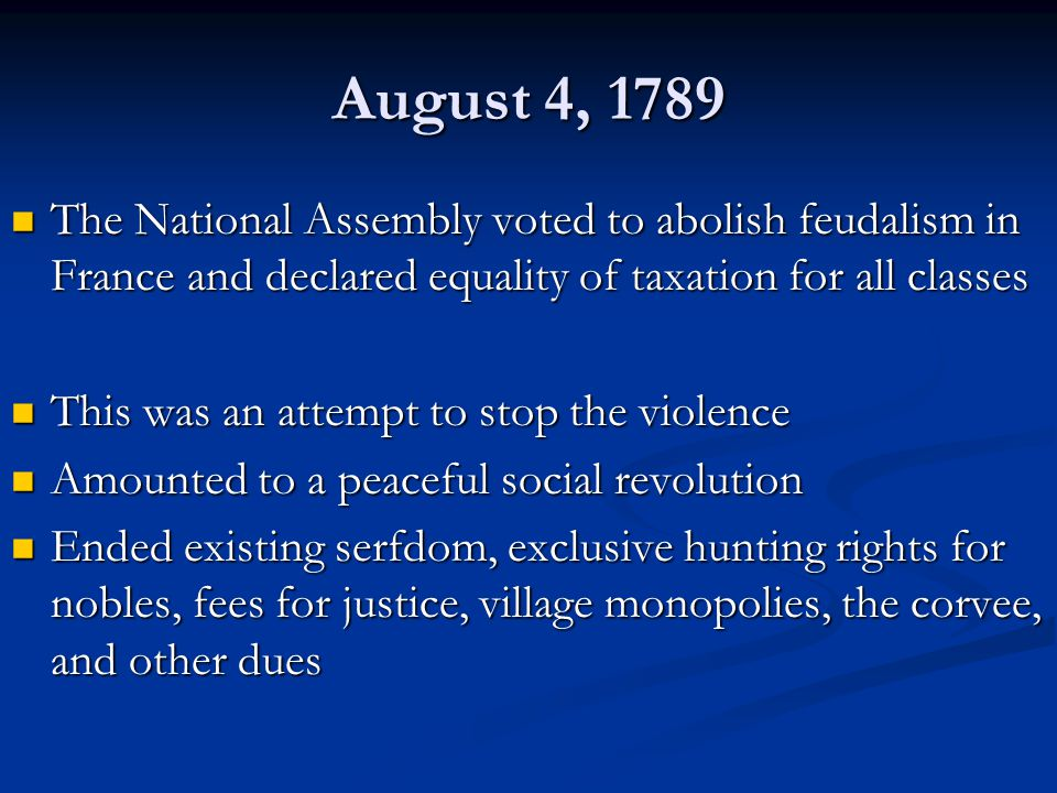 August 4, 1789 The National Assembly voted to abolish feudalism in France and declared equality of taxation for all classes.
