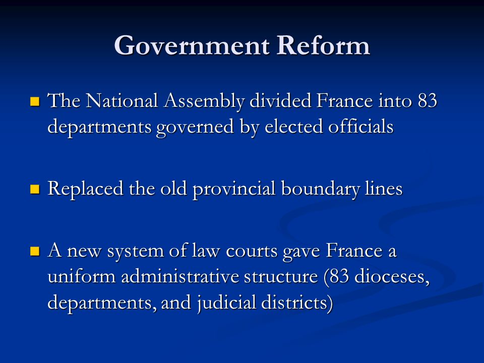 Government Reform The National Assembly divided France into 83 departments governed by elected officials.