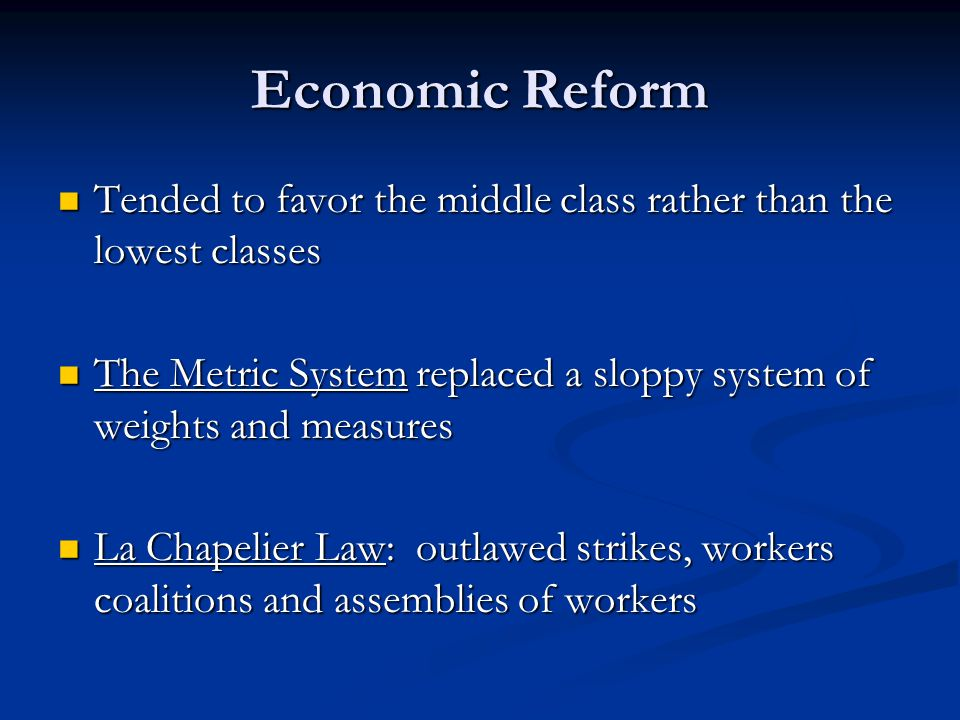 Economic Reform Tended to favor the middle class rather than the lowest classes. The Metric System replaced a sloppy system of weights and measures.