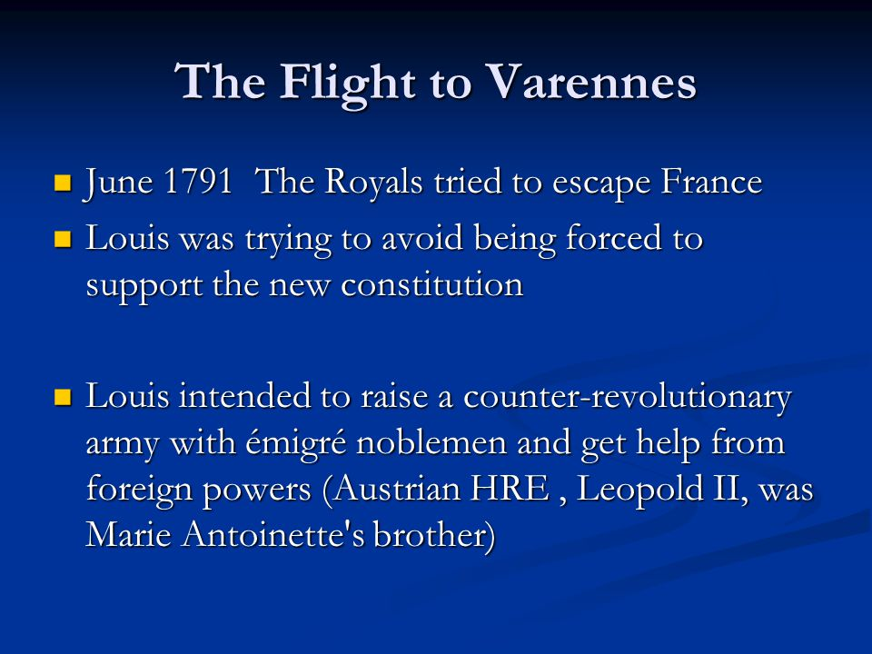 The Flight to Varennes June 1791 The Royals tried to escape France