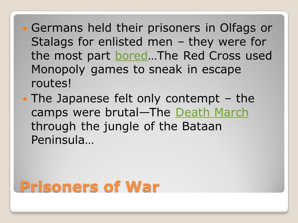 Germans held their prisoners in Olfags or Stalags for enlisted men – they were for the most part bored…The Red Cross used Monopoly games to sneak in escape routes!