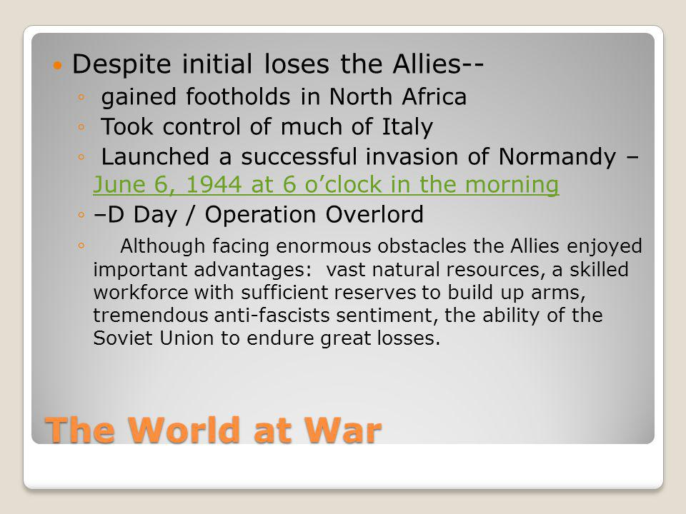 The World at War Despite initial loses the Allies--