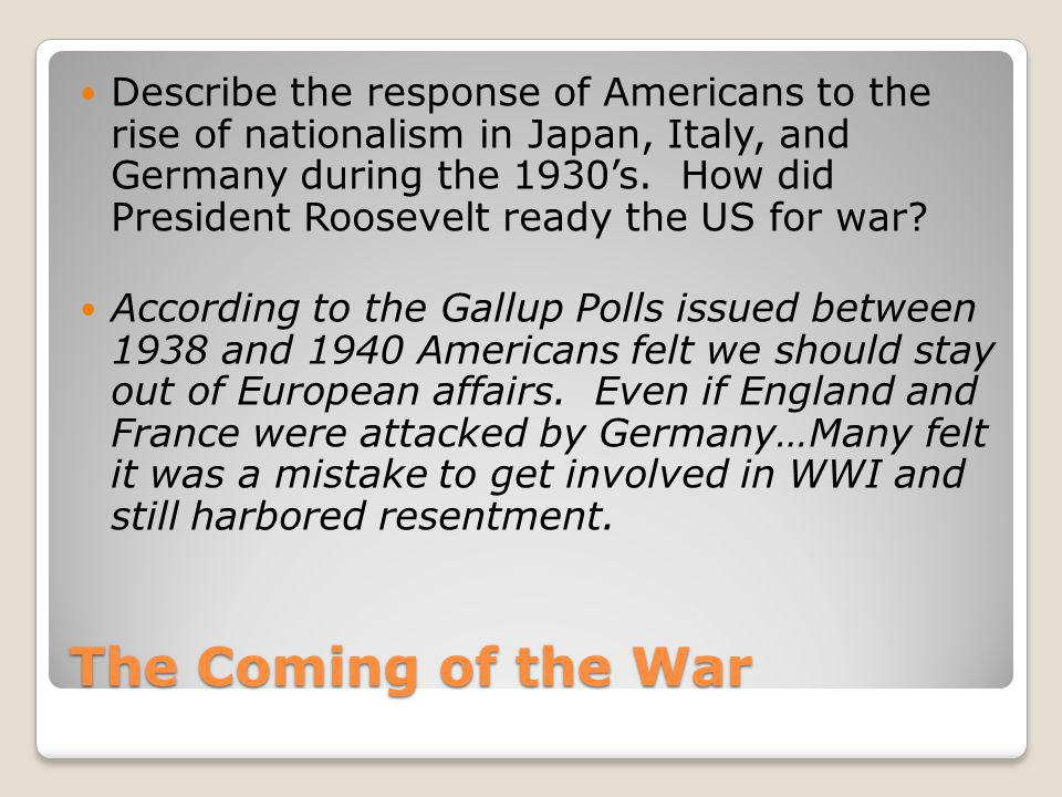 Describe the response of Americans to the rise of nationalism in Japan, Italy, and Germany during the 1930's. How did President Roosevelt ready the US for war