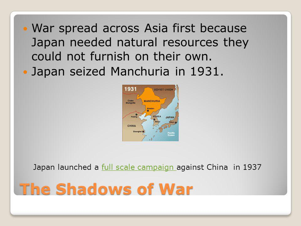 War spread across Asia first because Japan needed natural resources they could not furnish on their own.