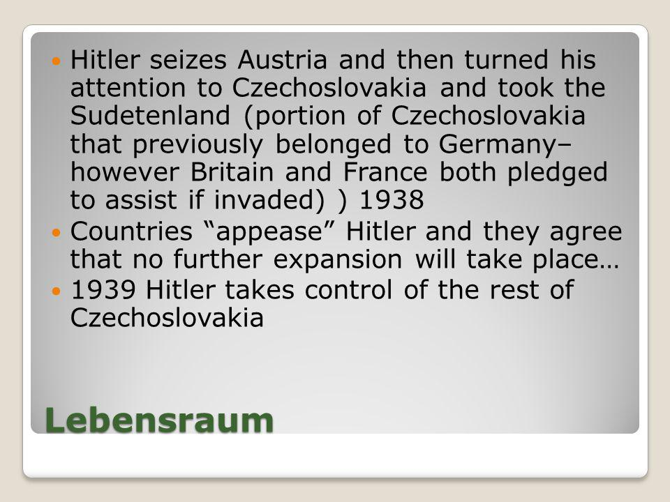 Hitler seizes Austria and then turned his attention to Czechoslovakia and took the Sudetenland (portion of Czechoslovakia that previously belonged to Germany– however Britain and France both pledged to assist if invaded) ) 1938