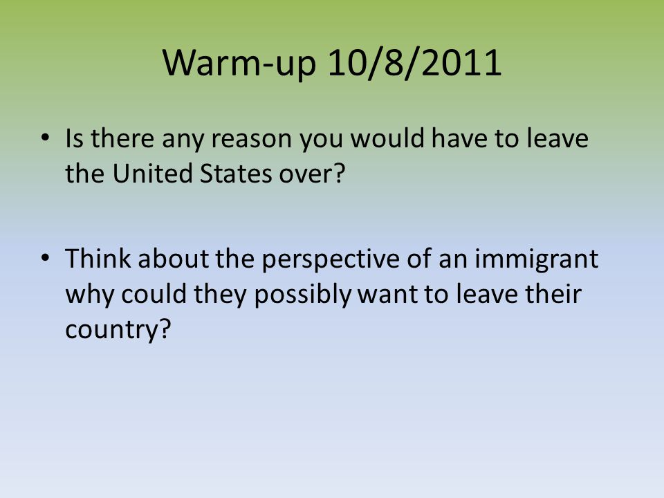 Warm-up 10/8/2011 Is there any reason you would have to leave the United States over